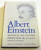 Albert Einstein, Historical and Cultural Perspectives: The Centennial Symposium in Jerusalem (Princeton Legacy Library)