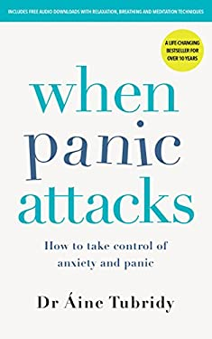When Panic Attacks: How to Take Control of Anxiety and Panic