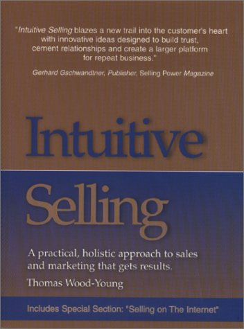 Download Intuitive Selling: A Practical, Holistic Approach to Sales and Marketing That Gets Results 0970623305