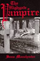The Highgate Vampire: The Infernal World of the Undead Unearthed at London's Highgate Cemetery and Environs