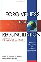Forgiveness and Reconciliation: Religion, Public Policy, & Conflict Transformation