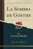 La Sombra de Goethe (Classic Reprint)