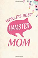 "World's Best Hamster Mom: Blank Lined Journal Notebook, 6"" x 9"", Hamster journal, Hamster notebook, Ruled, Writing Book, Notebook for Hamster lovers, Hamster Gifts"