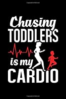 Chasing Toddlers Is My Cardio: Journal - 120 Pages , 6 x 9 inches, White Paper, Matte Finished Soft Cover