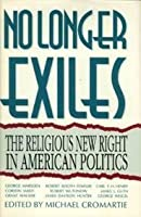 No Longer Exiles: The Religious New Right in American Politics