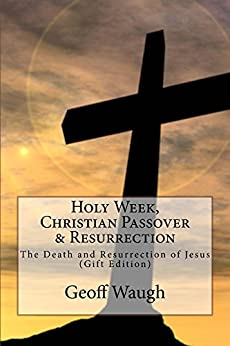 [Waugh, Geoff]のHoly Week, Christian Passover & Resurrection: The Death and Resurrection of Jesus (Exploring Israel Book 5) (English Edition)
