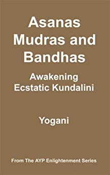 Asanas, Mudras & Bandhas - Awakening Ecstatic Kundalini (AYP Enlightenment Series Book 4) by [Yogani]