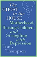 The Ghost in the House: Motherhood Raising Children and Struggling with Depression [並行輸入品]