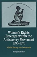 Women's Rights Emerges within the Anti-Slavery Movement: A Short History with Documents (The Bedford Series in History and Culture)