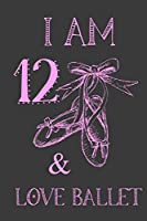 I Am 12 And Love Ballet: Ballet Journal For Girls Blank Lined Notebook Dance Slippers