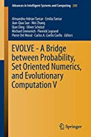 EVOLVE - A Bridge between Probability, Set Oriented Numerics, and Evolutionary Computation V (Advances in Intelligent Systems and Computing)