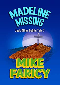 Madeline Missing: An International Mystery (Jack Dillon Dublin Tales Book 7) by [Faricy, Mike, Emmett, Patrick]
