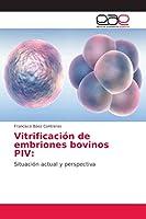 Vitrificación de embriones bovinos PIV:: Situación actual y perspectiva