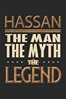 Hassan The Man The Myth The Legend: Hassan Notebook Journal 6x9 Personalized Customized Gift For Someones Surname Or First Name is Hassan