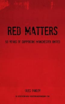 [Oakley, Giles]のRed Matters - 50 Years Of Supporting Manchester United (English Edition)