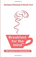 Breakfast for the mind: 365 quotes for entrepreneurs