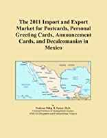 The 2011 Import and Export Market for Postcards Personal Greeting Cards Announcement Cards and Decalcomanias in Mexico [並行輸入品]