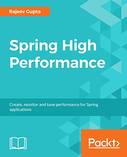 Spring High Performance: Create, monitor and tune performance for Spring applications