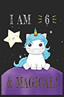 I AM 6 and Magical !! Unicorn Notebook: A NoteBook For Unicorn  Lovers , Birthday & Christmas Present For Unicorn Lovers ,5 years old Gifts