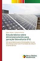 Estudo b¿co sobre dimensionamento para gera¿ fotovoltaica (FV): Um guia b¿co para interessados no uso da energia solar com finalidade de reduzir a conta de luz