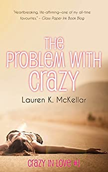 The Problem With Crazy (Crazy in Love Book 1) by [McKellar,Lauren K.]
