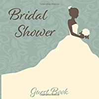 Bridal Shower Guest Book: Beautiful Bride in White Perfect Place For Happy Wishes To The Bride To Be And Groom Keepsake