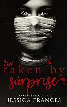 Taken By Surprise (Taken Trilogy Book 1) by [Frances, Jessica]