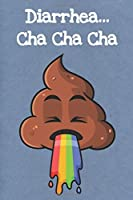 Diarrhea Cha Cha Cha: Funny Poop Emoji Gag Journal Notebooks That Are Great For Birthday, Anniversary, Christmas, Graduation Gifts for Girls, Women, Men and Boys