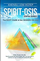 Spirit - Osis, the Root Cause of All Modern Dis-Ease