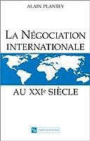 Negociation internationale au xxie siecle (la)