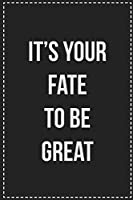 It's Your Fate to Be Great: College Ruled Notebook | Novelty Lined Journal | Gift Card Alternative | Perfect Keepsake For Passive Aggressive People