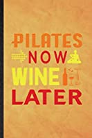 Pilates Now Wine Later: Funny Blank Lined Yoga Namaste Workout Notebook/ Journal, Graduation Appreciation Gratitude Thank You Souvenir Gag Gift, Modern Cute Graphic 110 Pages
