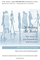 Minding the Body: The body in psychoanalysis and beyond (The New Library of Psychoanalysis)