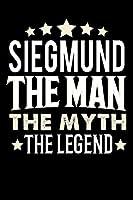 Notizbuch: Siegmund The Man The Myth The Legend (120 linierte Seiten als u.a. Tagebuch, Reisetagebuch fuer Vater, Ehemann, Freund, Kumpe, Bruder, Onkel und mehr)