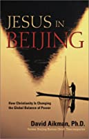 Jesus in Beijing: How Christianity Is Transforming China and Changing the Global Balance of Power