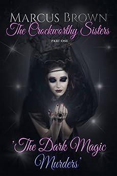 The Dark Magic Murders (The Crockworthy Sisters Book 1) by [Brown, Marcus]