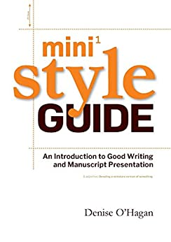 Mini Style Guide: An Introduction to Good Writing and Manuscript Presentation by [O'Hagan, Denise]