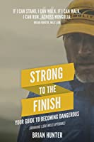 Strong to the Finish: Your Guide to Becoming Dangerous