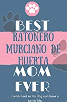 Best  Ratonero Murciano de Huerta Mom Ever Notebook  Gift: Lined Notebook  / Journal Gift, 120 Pages, 6x9, Soft Cover, Matte Finish