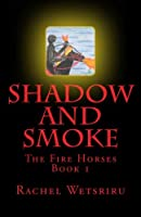 Shadow and Smoke (The Fire Horses)