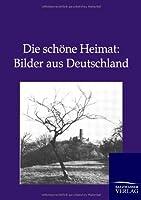 Die Schoene Heimat: Bilder Aus Deutschland