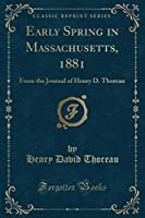 Early Spring in Massachusetts, 1881: From the Journal of Henry D. Thoreau (Classic Reprint)