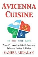 Avicenna Cuisine: Your Personalized Guidebook on Balanced Eating & Living [並行輸入品]