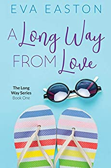 A Long Way From Love: A new kind of romantic comedy! (The Long Way Book 1) by [Easton, Eva]