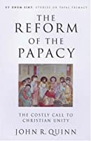 The Reform of the Papacy: The Costly Call to Christian Unity (Ut Unum Sint)