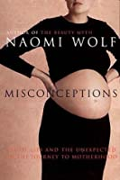 Misconceptions: Truth, Lies and the Unexpected on the Journey to Motherhood