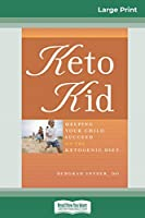 Keto Kid: Helping Your Child Succeed on the Ketogenic Diet (16pt Large Print Edition)