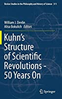 Kuhn's Structure of Scientific Revolutions - 50 Years On (Boston Studies in the Philosophy and History of Science)