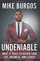 Undeniable: What it Takes to Repair Your Life, Business, and Legacy