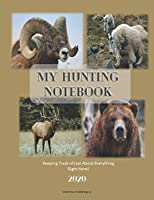 My Hunting Notebook 2020: Keeping Track of Just About Everything Right Here!